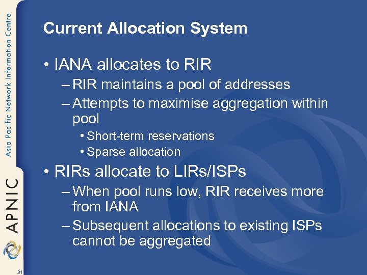Current Allocation System • IANA allocates to RIR – RIR maintains a pool of