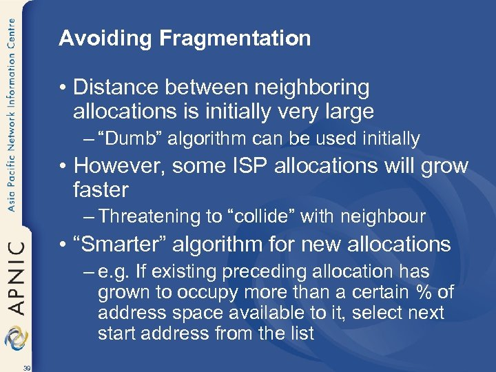 "Avoiding Fragmentation • Distance between neighboring allocations is initially very large – ""Dumb"" algorithm"