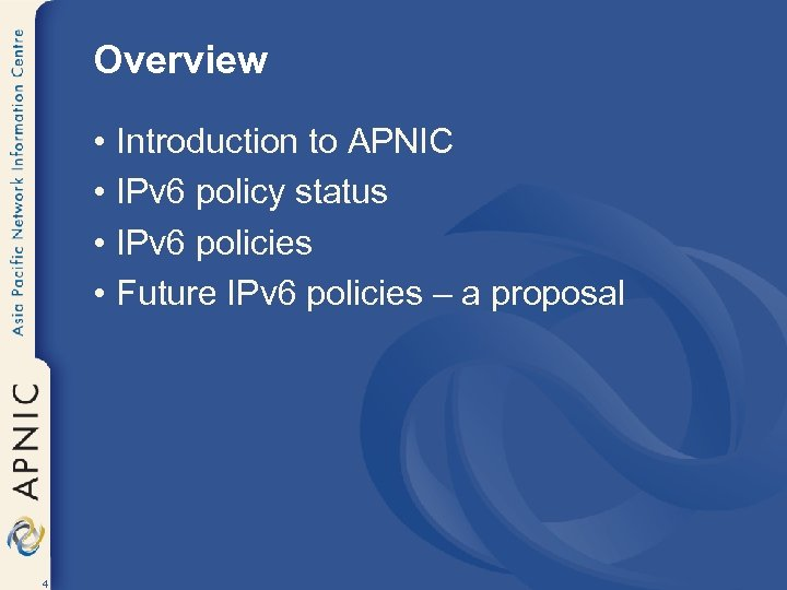 Overview • Introduction to APNIC • IPv 6 policy status • IPv 6 policies