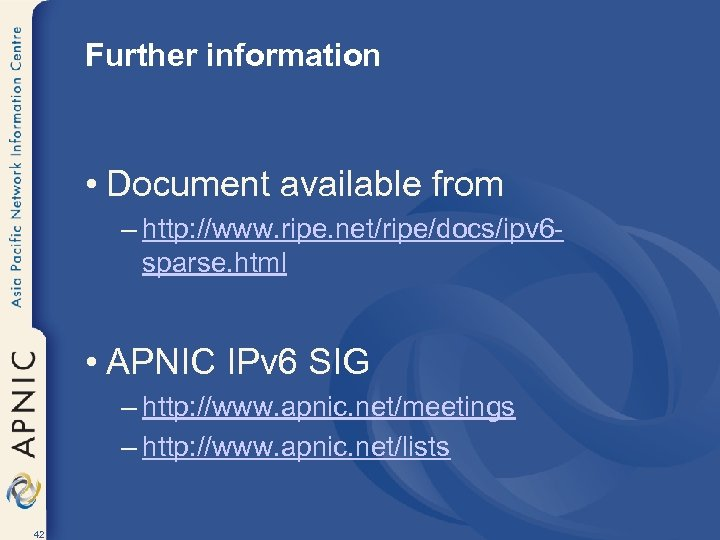 Further information • Document available from – http: //www. ripe. net/ripe/docs/ipv 6 sparse. html