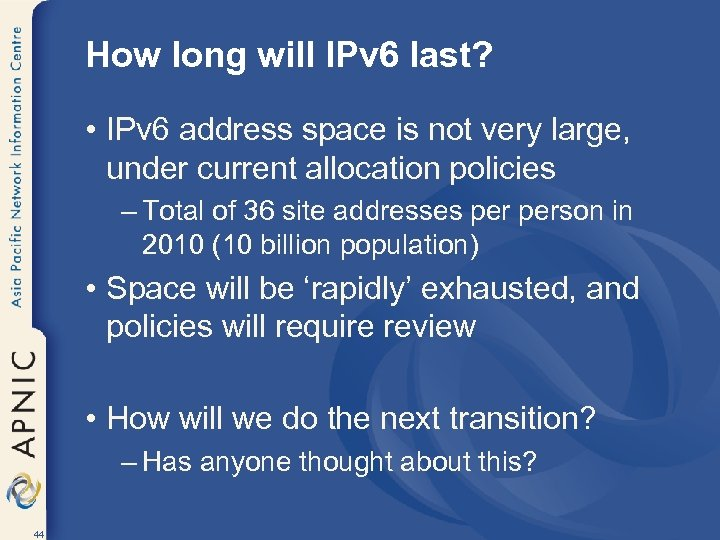 How long will IPv 6 last? • IPv 6 address space is not very