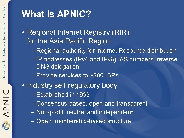 What is APNIC? • Regional Internet Registry (RIR) for the Asia Pacific Region –