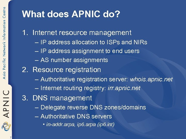 What does APNIC do? 1. Internet resource management – IP address allocation to ISPs