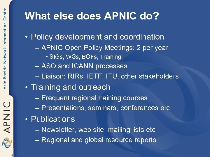 What else does APNIC do? • Policy development and coordination – APNIC Open Policy