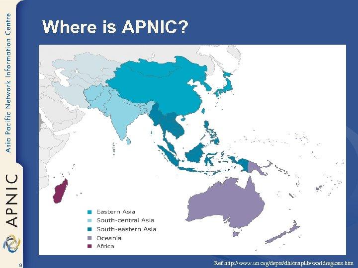 Where is APNIC? 9 Ref http: //www. un. org/depts/dhl/maplib/worldregions. htm
