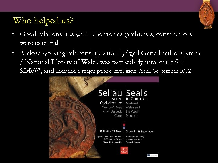 Who helped us? • Good relationships with repositories (archivists, conservators) were essential • A