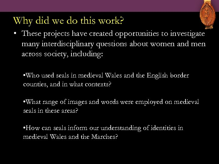 Why did we do this work? • These projects have created opportunities to investigate