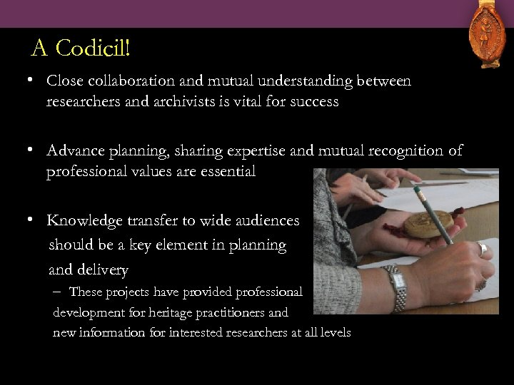 A Codicil! • Close collaboration and mutual understanding between researchers and archivists is vital