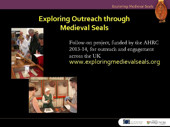 Exploring Outreach through Medieval Seals Follow-on project, funded by the AHRC 2013 -14, for