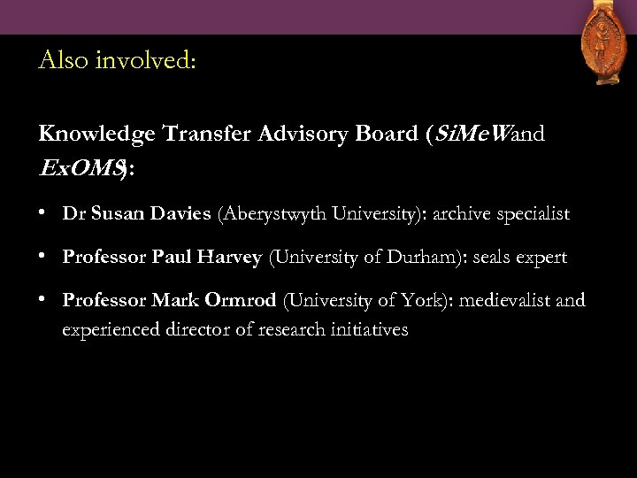 Also involved: Knowledge Transfer Advisory Board (Si. Me. Wand Ex. OMS): • Dr Susan
