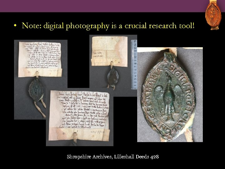 • Note: digital photography is a crucial research tool! Shropshire Archives, Lilleshall Deeds