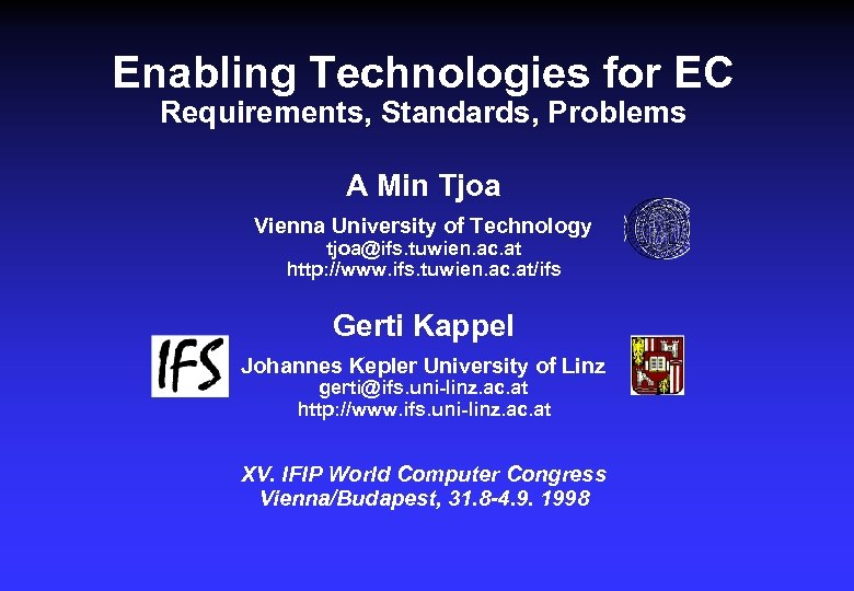 Enabling Technologies for EC Requirements, Standards, Problems A Min Tjoa Vienna University of Technology