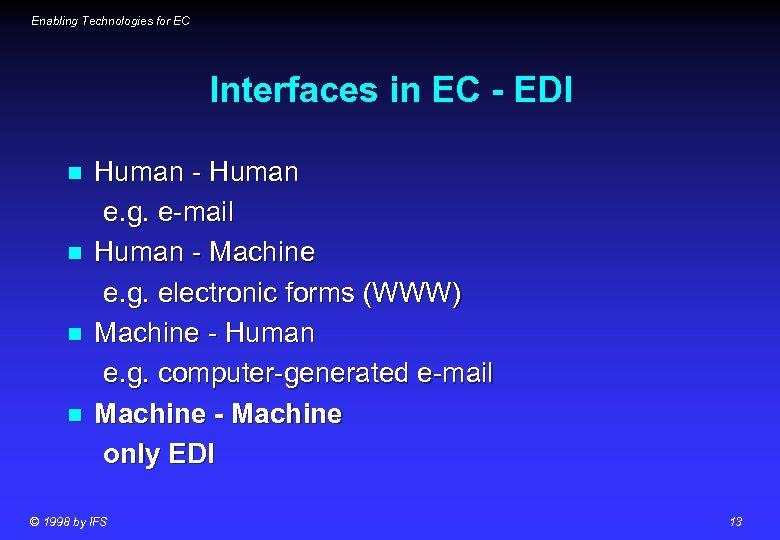 Enabling Technologies for EC Interfaces in EC - EDI n n Human - Human