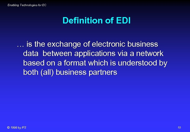 Enabling Technologies for EC Definition of EDI … is the exchange of electronic business