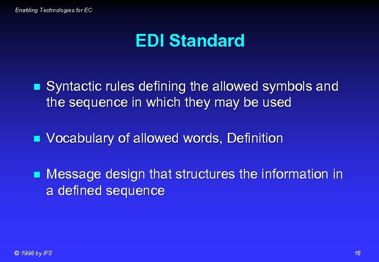 Enabling Technologies for EC EDI Standard n Syntactic rules defining the allowed symbols and