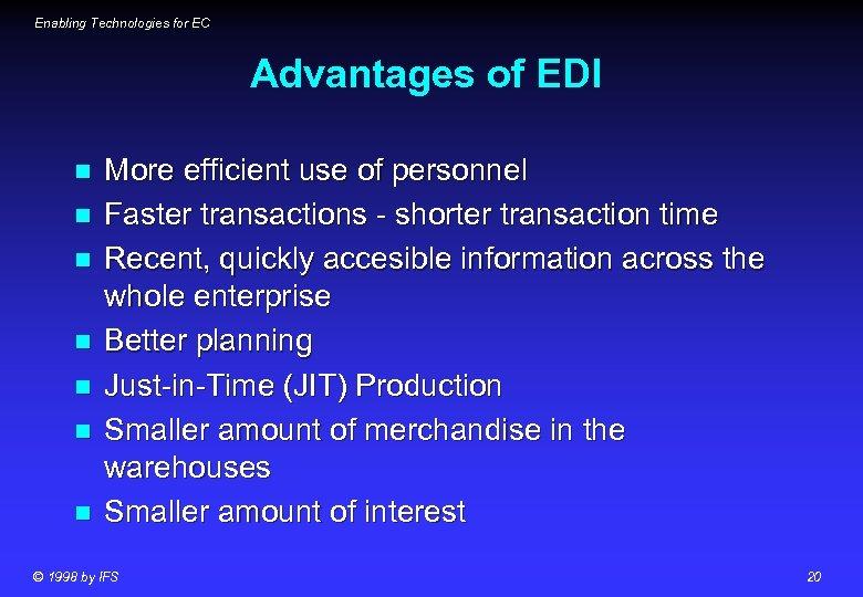 Enabling Technologies for EC Advantages of EDI n n n n More efficient use