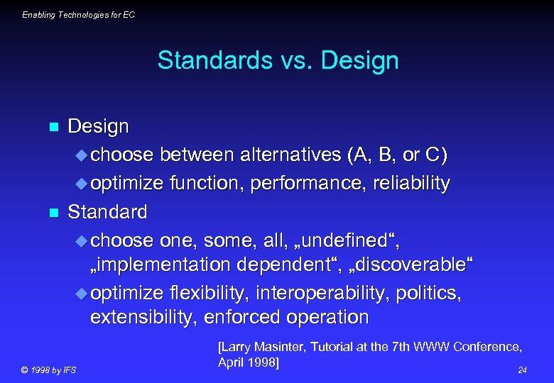 Enabling Technologies for EC Standards vs. Design n n Design u choose between alternatives