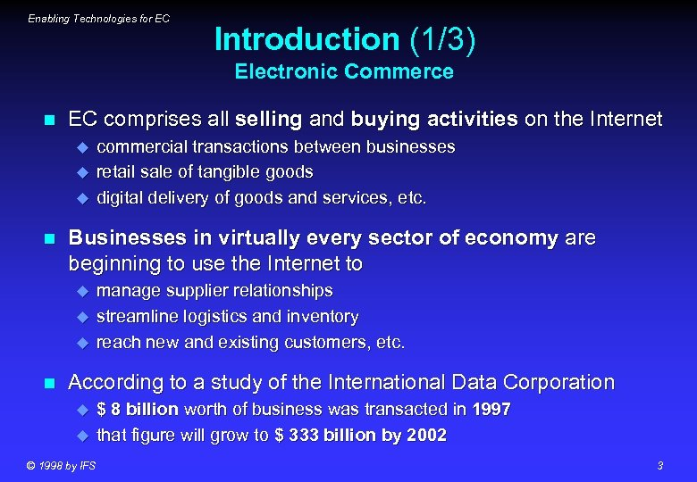 Enabling Technologies for EC Introduction (1/3) Electronic Commerce n EC comprises all selling and