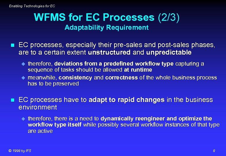 Enabling Technologies for EC WFMS for EC Processes (2/3) Adaptability Requirement n EC processes,