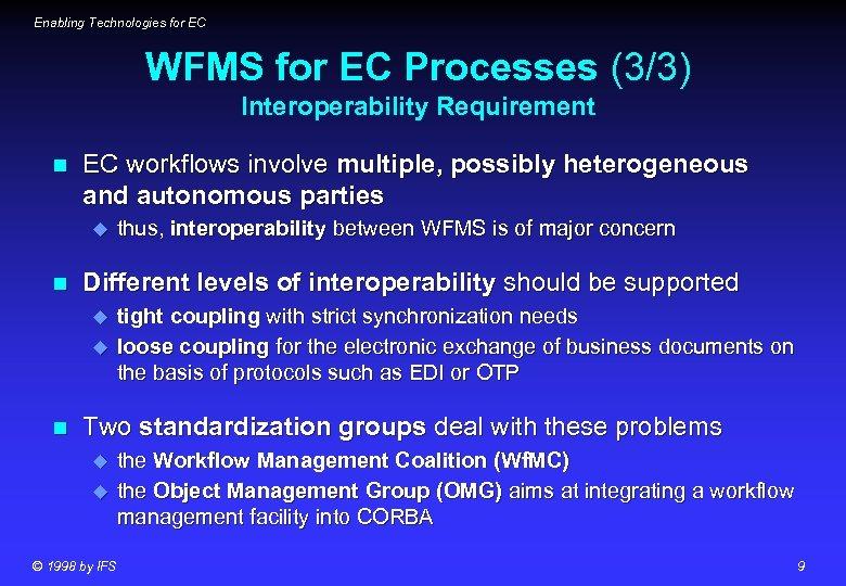 Enabling Technologies for EC WFMS for EC Processes (3/3) Interoperability Requirement n EC workflows