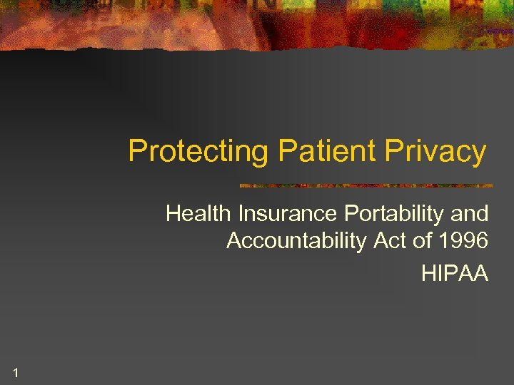 Protecting Patient Privacy Health Insurance Portability and Accountability Act of 1996 HIPAA 1