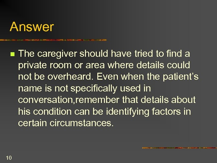 Answer n 10 The caregiver should have tried to find a private room or
