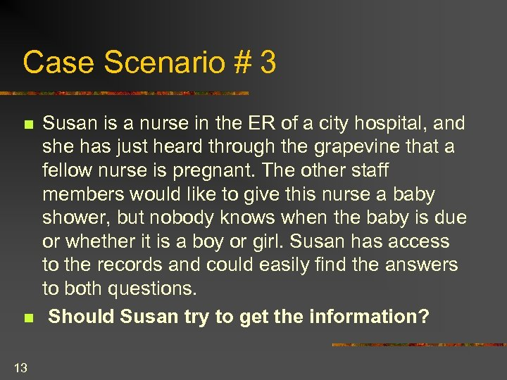 Case Scenario # 3 n n 13 Susan is a nurse in the ER