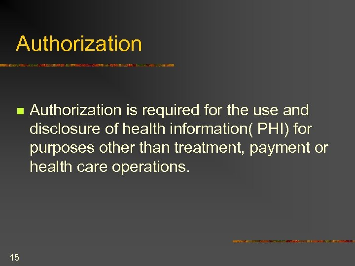 Authorization n 15 Authorization is required for the use and disclosure of health information(