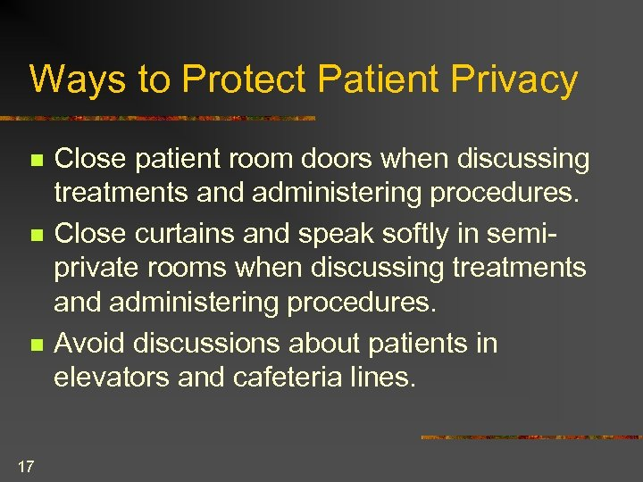 Ways to Protect Patient Privacy n n n 17 Close patient room doors when