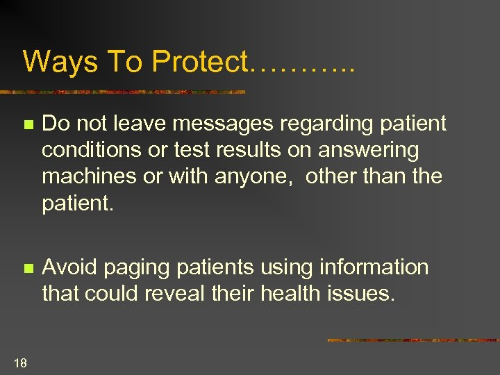 Ways To Protect………. . n Do not leave messages regarding patient conditions or test