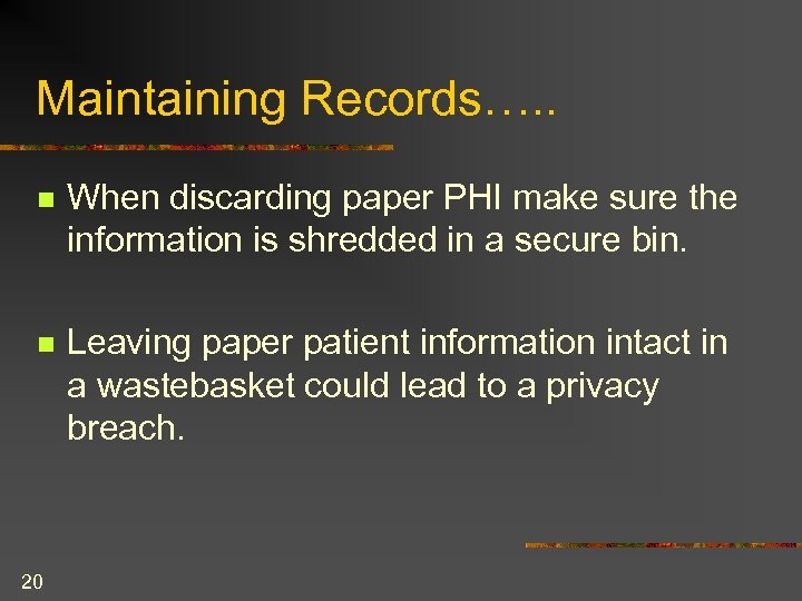 Maintaining Records…. . n When discarding paper PHI make sure the information is shredded