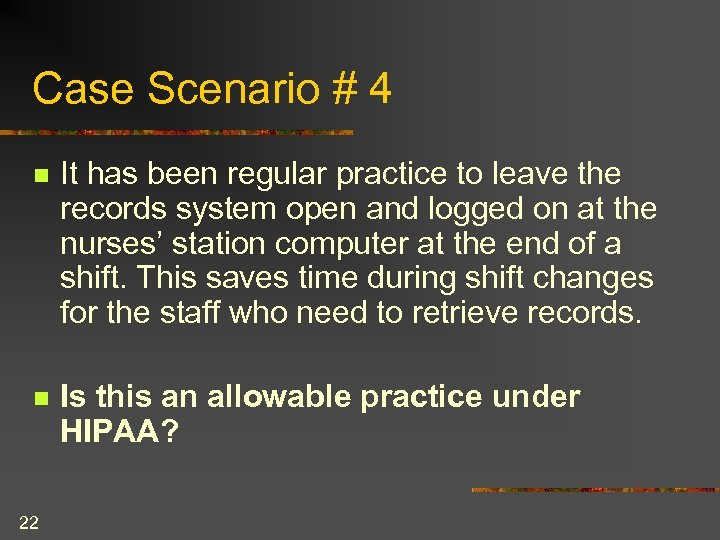 Case Scenario # 4 n It has been regular practice to leave the records