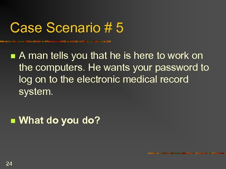Case Scenario # 5 n A man tells you that he is here to