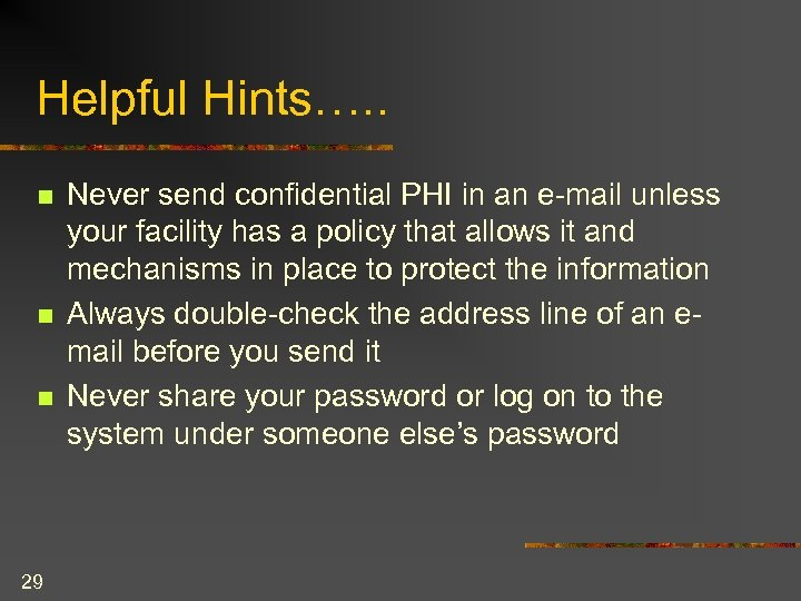 Helpful Hints…. . n n n 29 Never send confidential PHI in an e-mail
