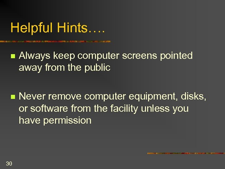 Helpful Hints…. n Always keep computer screens pointed away from the public n Never