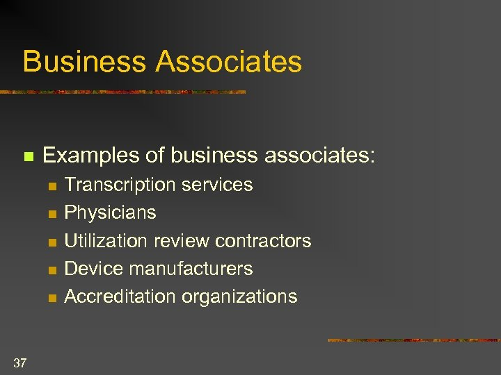 Business Associates n Examples of business associates: n n n 37 Transcription services Physicians