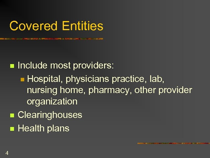 Covered Entities n n n 4 Include most providers: n Hospital, physicians practice, lab,