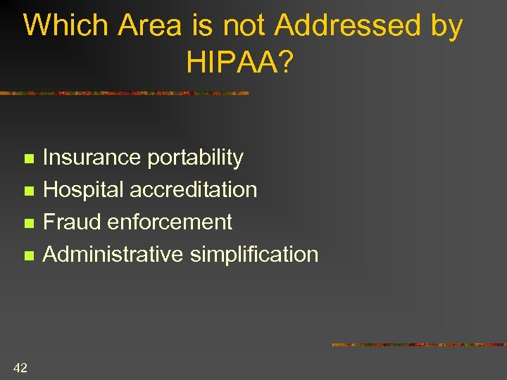 Which Area is not Addressed by HIPAA? n n 42 Insurance portability Hospital accreditation