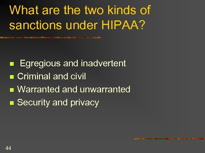 What are the two kinds of sanctions under HIPAA? n n 44 Egregious and