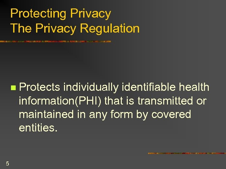Protecting Privacy The Privacy Regulation n 5 Protects individually identifiable health information(PHI) that is