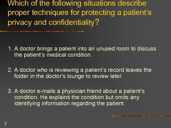 Which of the following situations describe proper techniques for protecting a patient's privacy and