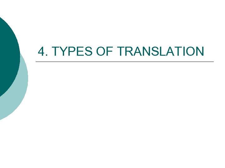 4. TYPES OF TRANSLATION