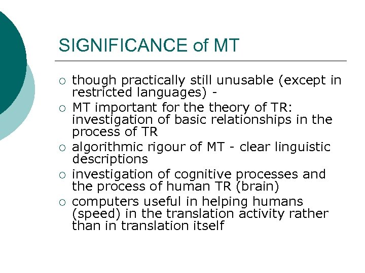 SIGNIFICANCE of MT ¡ ¡ ¡ though practically still unusable (except in restricted languages)