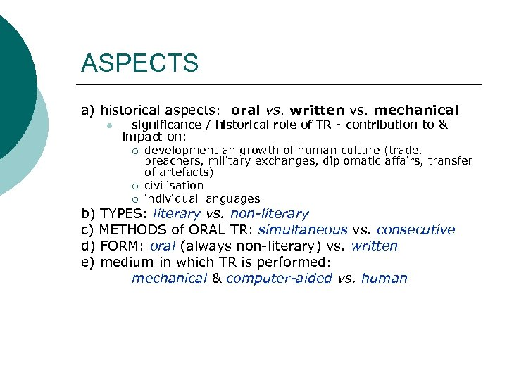ASPECTS a) historical aspects: oral vs. written vs. mechanical l significance / historical role