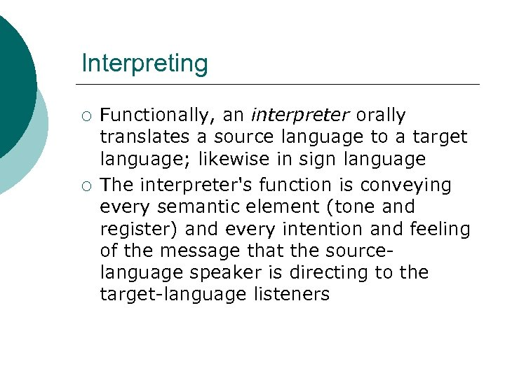 Interpreting ¡ ¡ Functionally, an interpreter orally translates a source language to a target