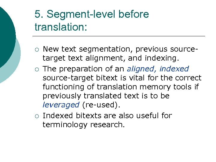 5. Segment-level before translation: ¡ ¡ ¡ New text segmentation, previous sourcetarget text alignment,