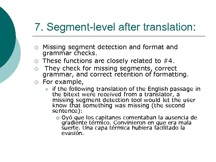 7. Segment-level after translation: ¡ ¡ Missing segment detection and format and grammar checks.