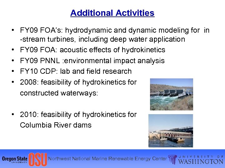 Additional Activities • FY 09 FOA's: hydrodynamic and dynamic modeling for in -stream turbines,