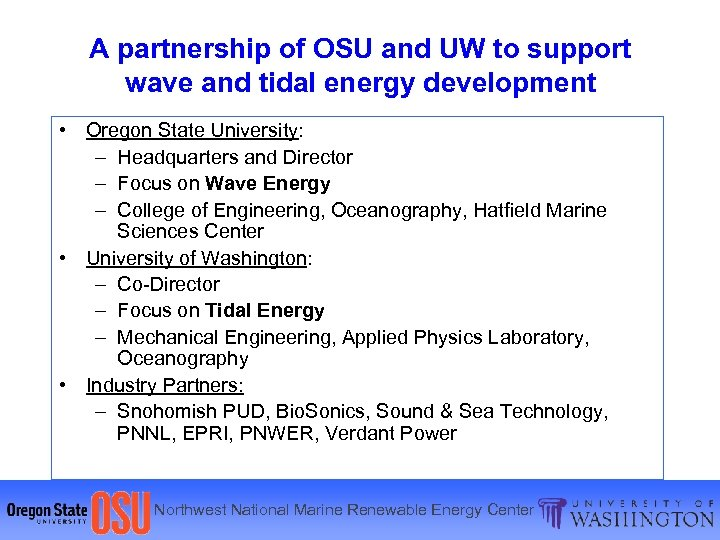 A partnership of OSU and UW to support wave and tidal energy development •