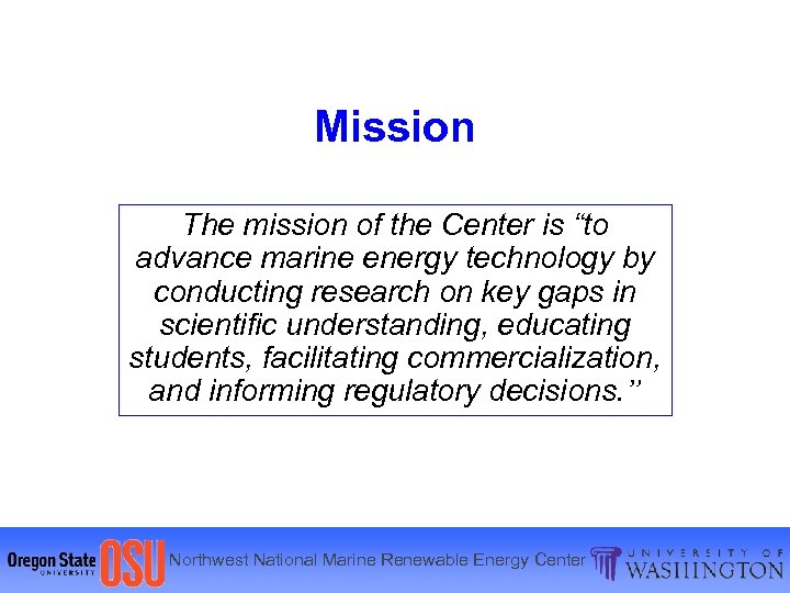 """Mission The mission of the Center is """"to advance marine energy technology by conducting"""